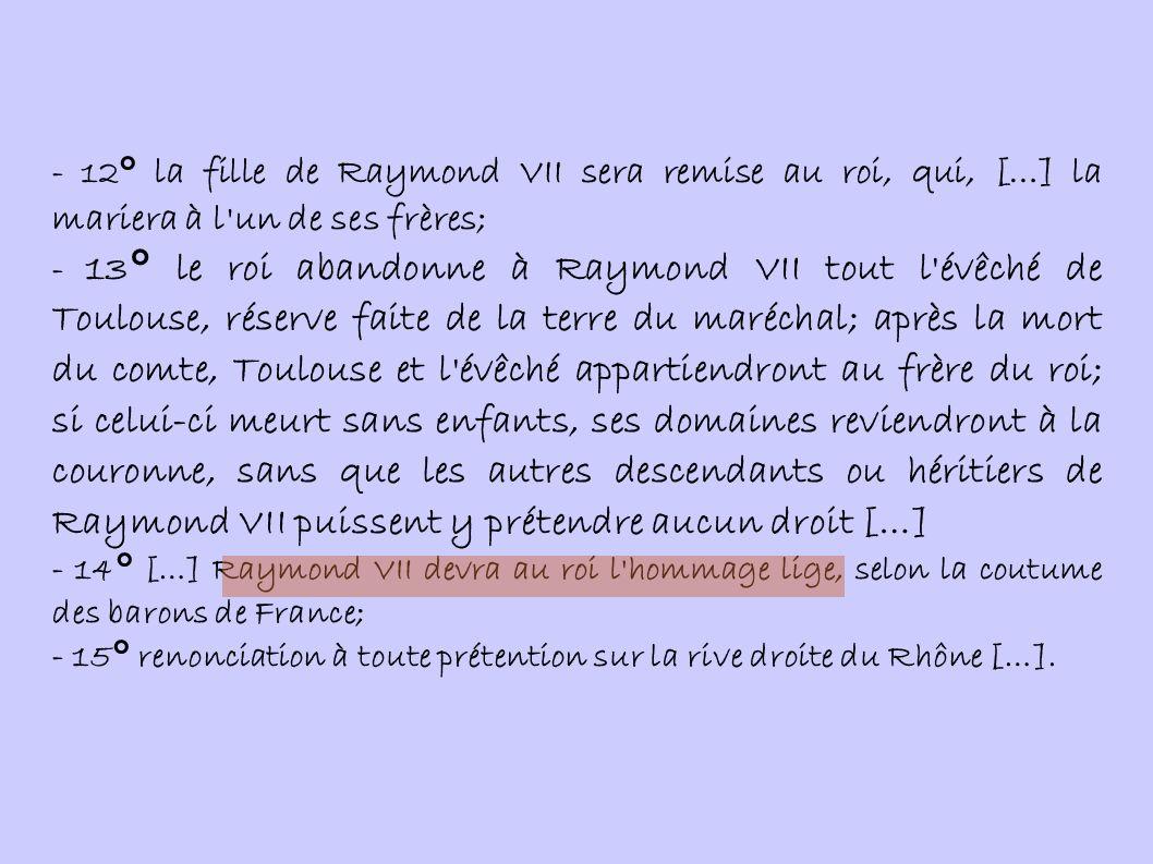 - 12° la fille de Raymond VII sera remise au roi, qui, […] la mariera à l un de ses frères;